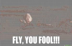 Gandalf, fly you fools