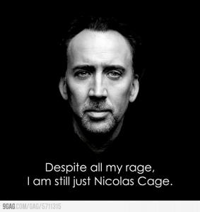 Despite all my rage I am still just Nicolas Cage